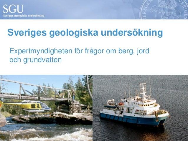 Sveriges geologiska undersökning  Expertmyndigheten för frågor om berg, jord och grundvatten