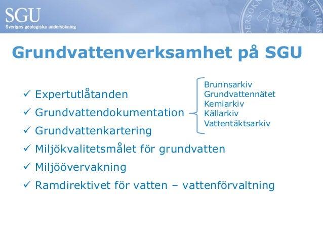 Grundvattenverksamhet på SGU  Expertutlåtanden  Grundvattendokumentation  Grundvattenkartering  Miljökvalitetsmålet fö...