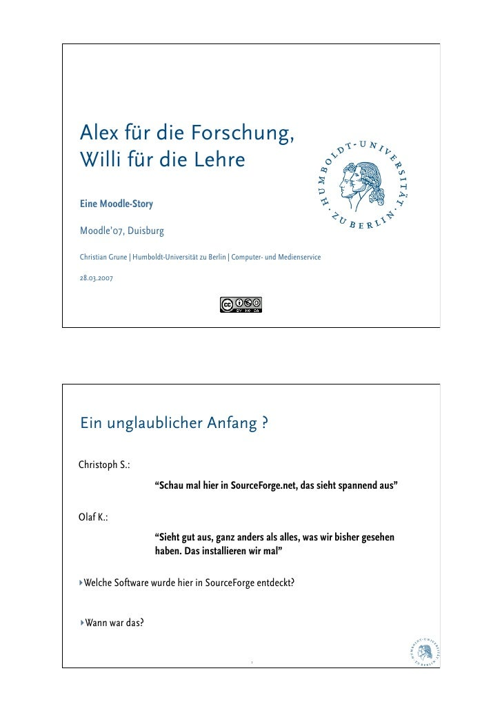 Alex für die Forschung, Willi für die Lehre Eine Moodle-Story  Moodle'07, Duisburg  Christian Grune | Humboldt-Universität...