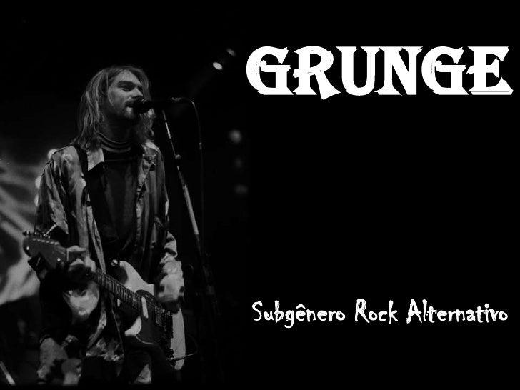 GrungeSubgênero Rock Alternativo