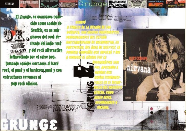 Grunge          El grunge, en ocasiones cono-                    cido como sonido de              SURGIÓ                  ...
