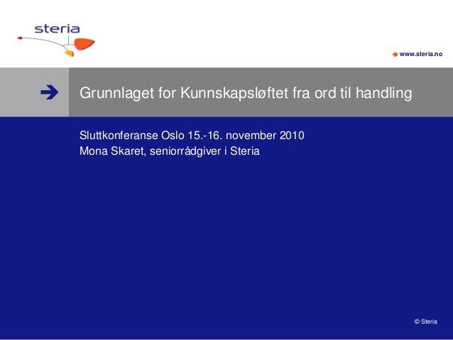   www.steria.no © Steria Grunnlaget for Kunnskapsløftet fra ord til handling Sluttkonferanse Oslo 15.-16. november 2010 ...