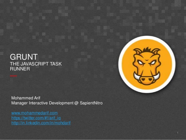 1GRUNTTHE JAVASCRIPT TASKRUNNERMohammed ArifManager Interactive Development @ SapientNitrowww.mohammedarif.comhttps://twit...