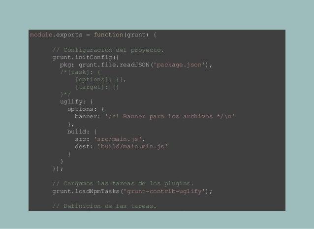 module.exports=function(grunt){ //Configuraciondelproyecto. grunt.initConfig({ pkg:grunt.file.r...