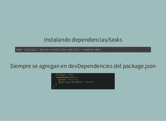 Instalando dependencias/tasks npminstallgruntcontribuglifysavedev Siempre se agregan en devDependencies del packag...