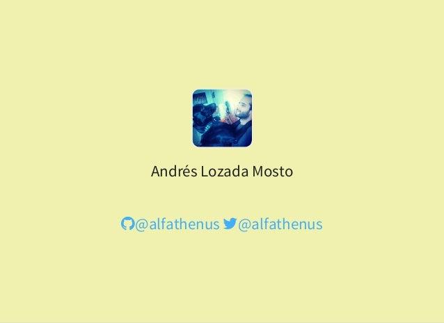Andrés Lozada Mosto @alfathenus @alfathenus