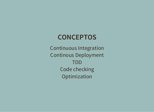 CONCEPTOS Continuous Integration Continous Deployment TDD Code checking Optimization