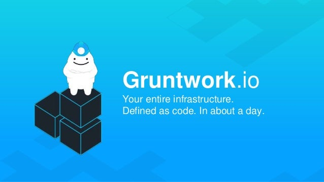 Gruntwork.io Your entire infrastructure. Defined as code. In about a day.
