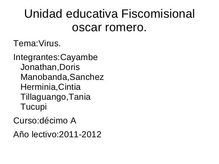 Unidad educativa Fiscomisional oscar romero. <ul>Tema:Virus. Integrantes:Cayambe Jonathan,Doris Manobanda,Sanchez Herminia...