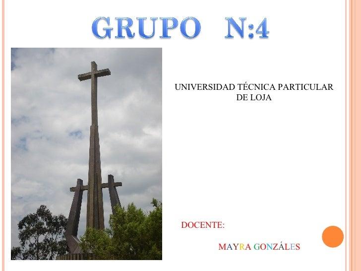 UNIVERSIDAD TÉCNICA PARTICULAR DE LOJA DOCENTE: M A Y R A  G O N Z Á L E S