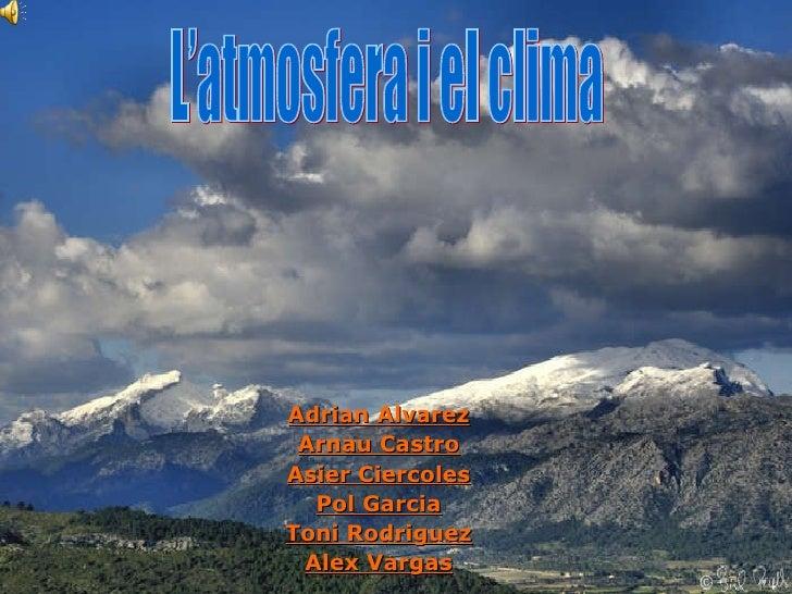 Adrian Alvarez Arnau Castro Asier Ciercoles Pol Garcia Toni Rodriguez Alex Vargas L'atmosfera i el clima