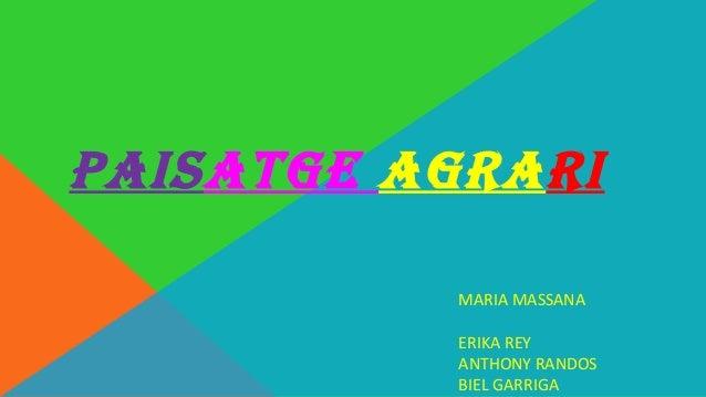 PAISATGE AGRARI MARIA MASSANA ERIKA REY ANTHONY RANDOS BIEL GARRIGA