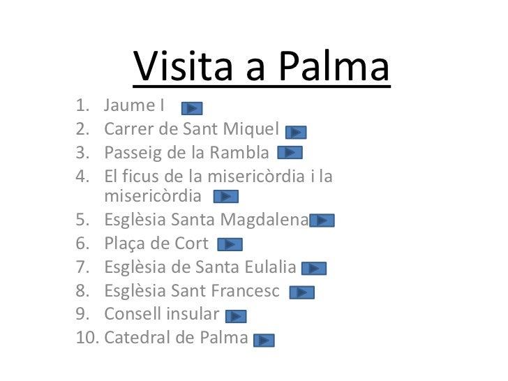 Visita a Palma1.  Jaume I2.  Carrer de Sant Miquel3.  Passeig de la Rambla4.  El ficus de la misericòrdia i la    misericò...