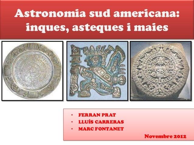 Astronomia sud americana: inques, asteques i maies        •   FERRAN PRAT        •   LLUÍS CARRERAS        •   MARC FONTAN...