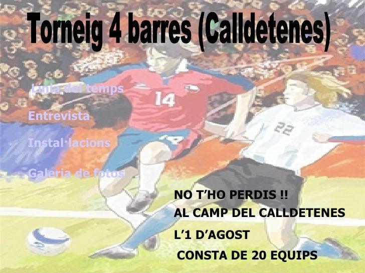 Torneig 4 barres (Calldetenes) NO T'HO PERDIS !! AL CAMP DEL CALLDETENES  L'1 D'AGOST CONSTA DE 20 EQUIPS Entrevista Insta...