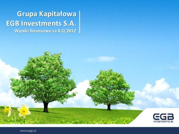 Grupa KapitałowaEGB Investments S.A.  Wyniki finansowe za II Q 2012