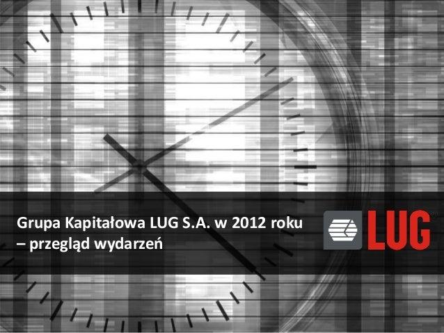 Grupa Kapitałowa LUG S.A. w 2012 roku – przegląd wydarzeo