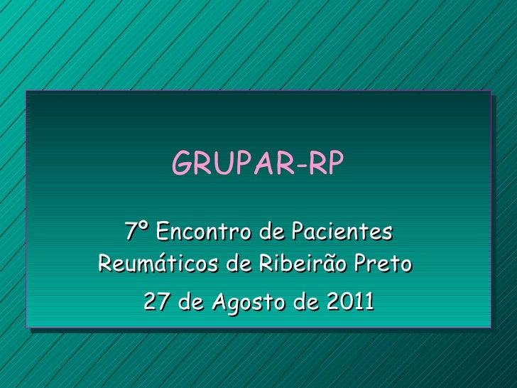 GRUPAR-RP 7º Encontro de Pacientes Reumáticos de Ribeirão Preto  27 de Agosto de 2011