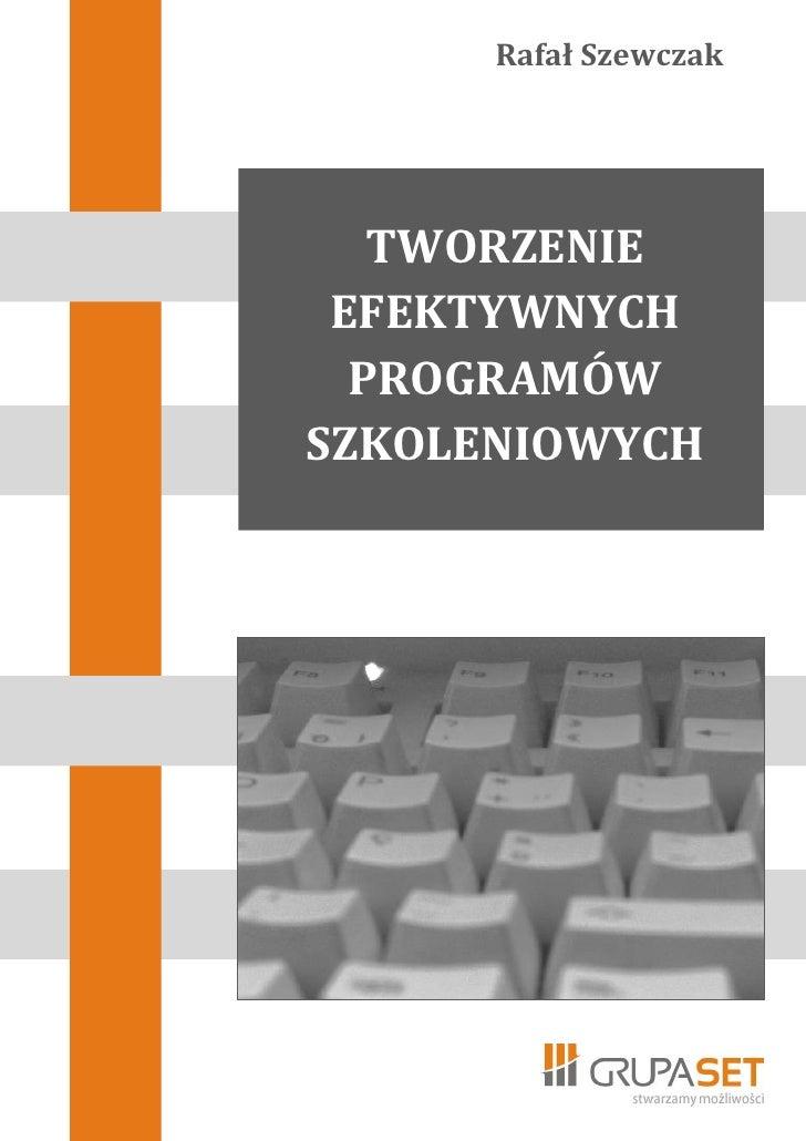 Rafał Szewczak   TWORZENIE EFEKTYWNYCH  PROGRAMÓWSZKOLENIOWYCH
