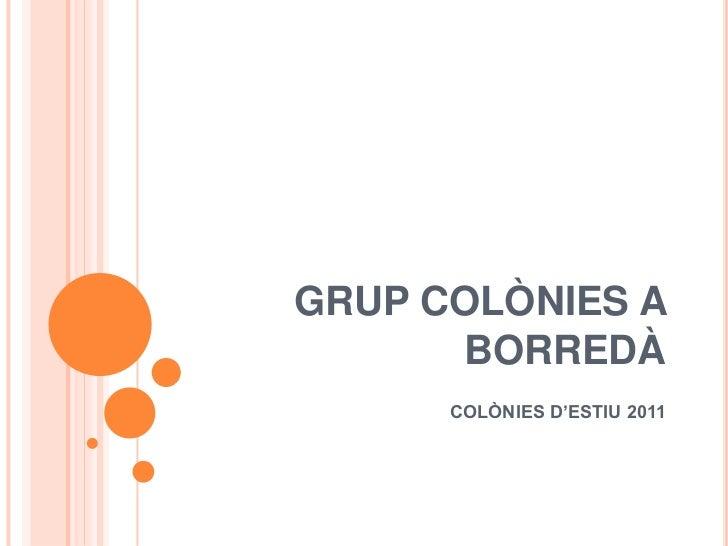 GRUP COLÒNIES A BORREDÀ<br />COLÒNIES D'ESTIU 2011<br />