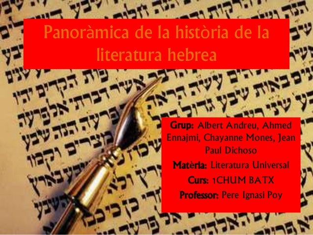 Panoràmica de la història de la literatura hebrea Grup: Albert Andreu, Ahmed Ennajmi, Chayanne Mones, Jean Paul Dichoso Ma...