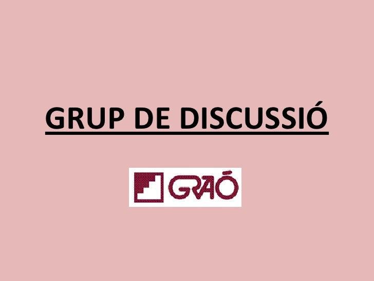 GRUP DE DISCUSSIÓ