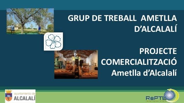GRUP DE TREBALL AMETLLA D'ALCALALÍ PROJECTE COMERCIALITZACIÓ Ametlla d'Alcalalí
