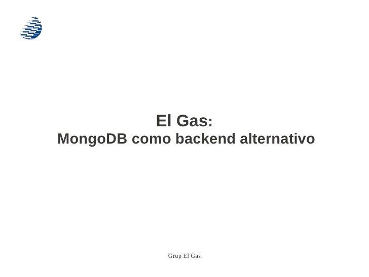 El Gas:MongoDB como backend alternativo             Grup El Gas