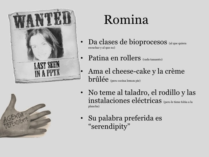 Romina <ul><li>Da clases de bioprocesos  (al que quiera escuchar y al que no) </li></ul><ul><li>Patina en rollers  (cada t...