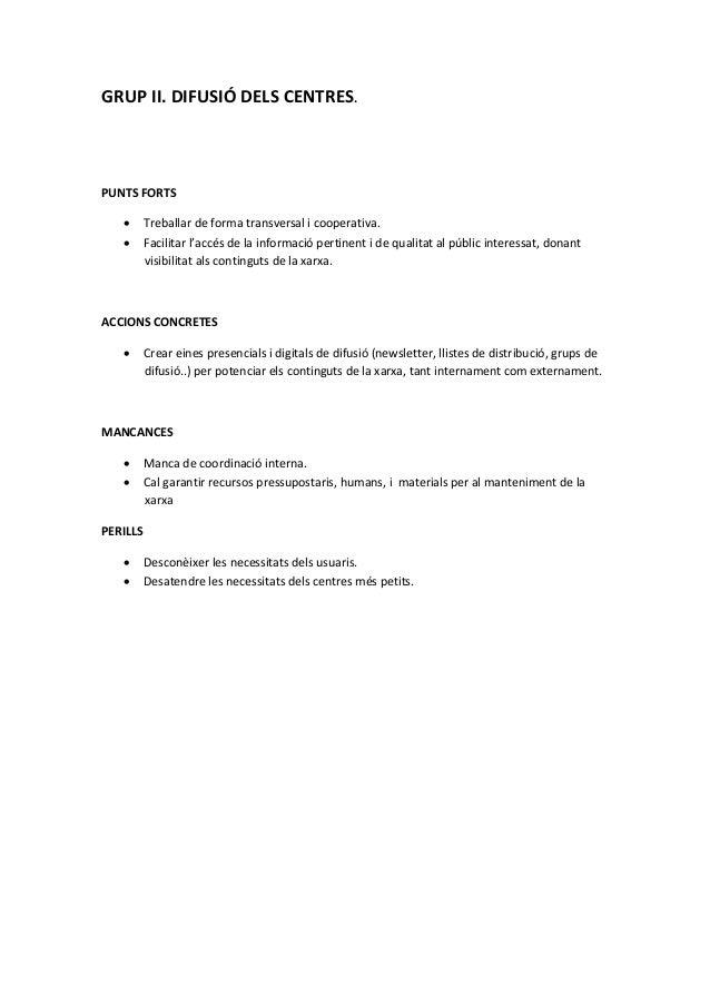 GRUP II. DIFUSIÓ DELS CENTRES.  PUNTS FORTS  • Treballar de forma transversal i cooperativa.  • Facilitar l'accés de la in...