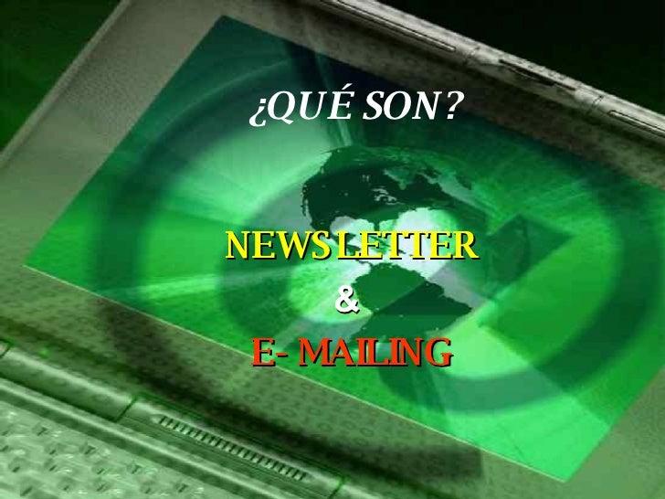 NEWSLETTER &   E- MAILING ¿QUÉ SON?