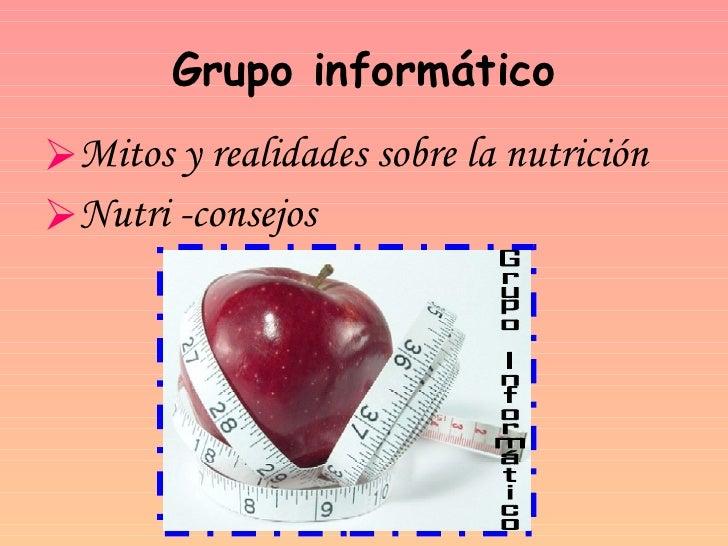 Grupo informático <ul><li>Mitos y realidades sobre la nutrición </li></ul><ul><li>Nutri -consejos </li></ul>Grupo Informát...