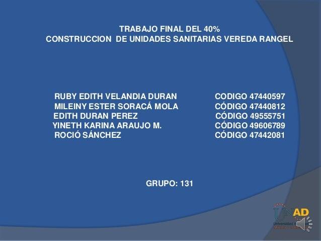 TRABAJO FINAL DEL 40%CONSTRUCCION DE UNIDADES SANITARIAS VEREDA RANGEL RUBY EDITH VELANDIA DURAN       CODIGO 47440597 MIL...