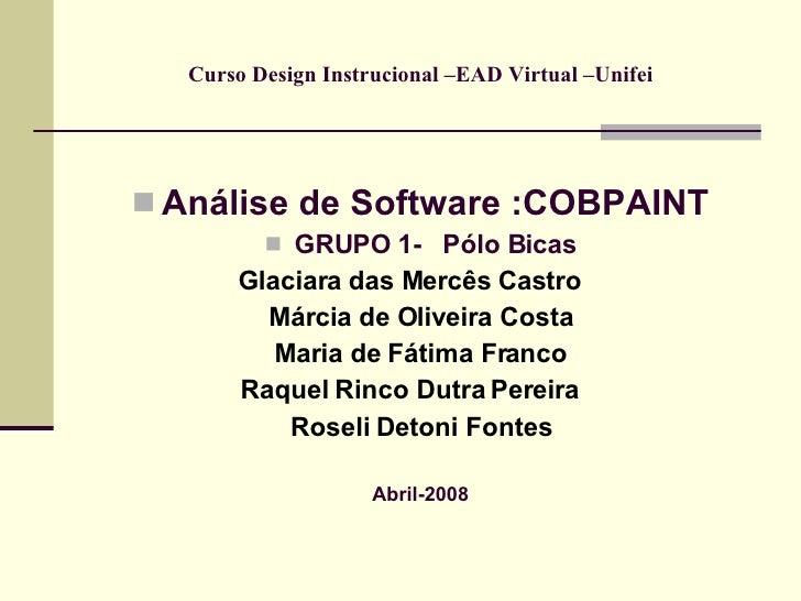 Curso Design Instrucional –EAD Virtual –Unifei      Análise de Software :COBPAINT            GRUPO 1- Pólo Bicas        ...