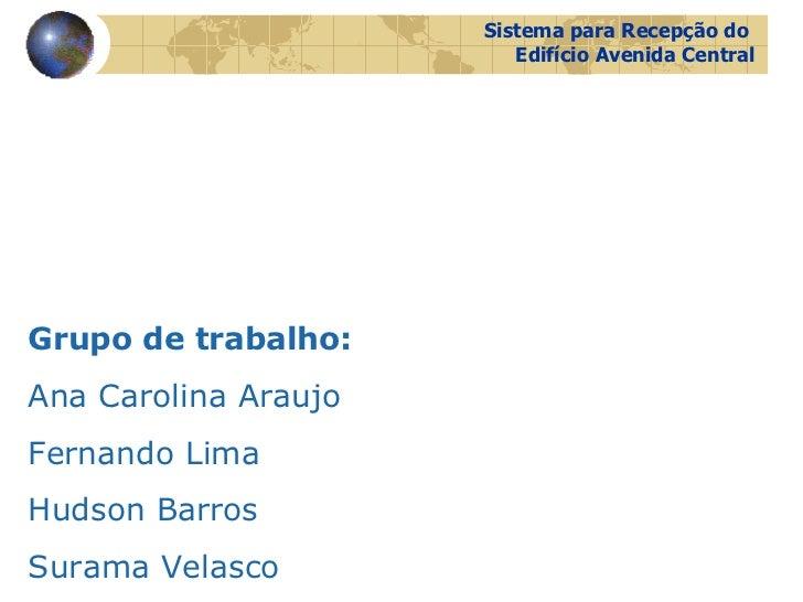 Grupo de trabalho: Ana Carolina Araujo Fernando Lima Hudson Barros Surama Velasco