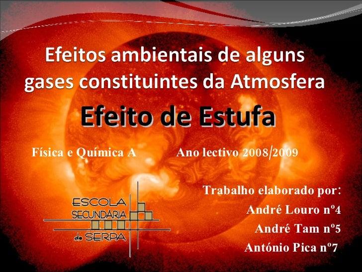 Física e Química A  Ano lectivo 2008/2009 Trabalho elaborado por: André Louro nº4 André Tam nº5 António Pica nº7  Efeito d...