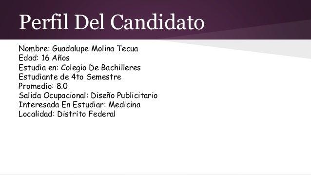 Perfil Del Candidato Nombre: Guadalupe Molina Tecua Edad: 16 Años Estudia en: Colegio De Bachilleres Estudiante de 4to Sem...