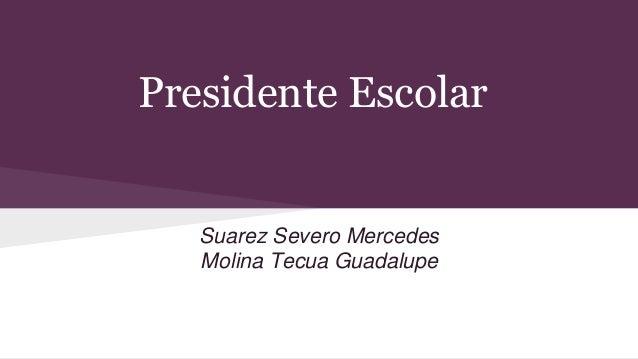 Presidente Escolar Suarez Severo Mercedes Molina Tecua Guadalupe