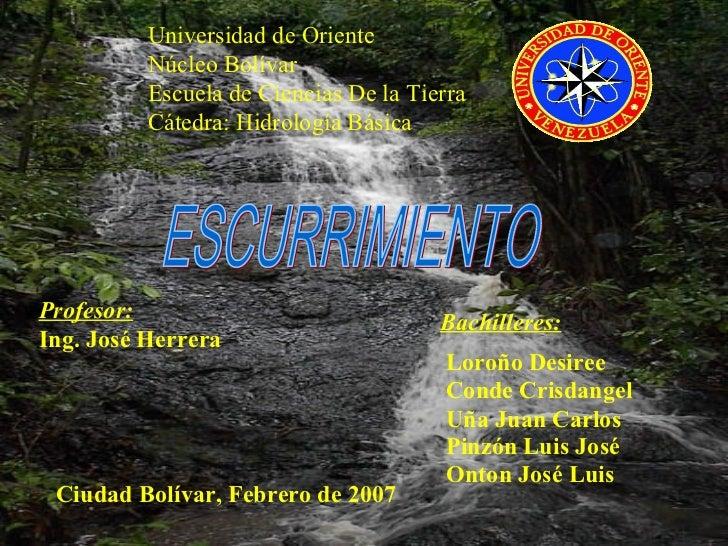 Universidad de Oriente Núcleo Bolívar Escuela de Ciencias De la Tierra Cátedra: Hidrología Básica Profesor: Ing. José Herr...