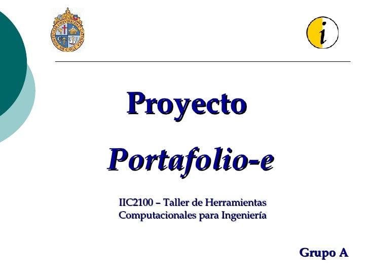 Proyecto  Portafolio-e IIC2100 – Taller de Herramientas Computacionales para Ingeniería Grupo A