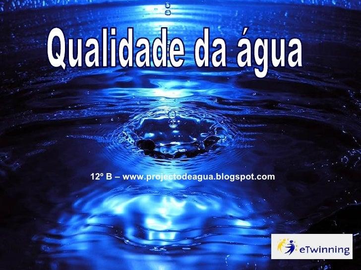Qualidade da água 12º B – www.projectodeagua.blogspot.com