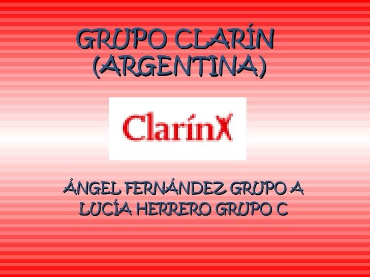 GRUPO CLARÍN   ( ARGENTINA ) ÁNGEL FERNÁNDEZ GRUPO A LUCÍA HERRERO GRUPO C