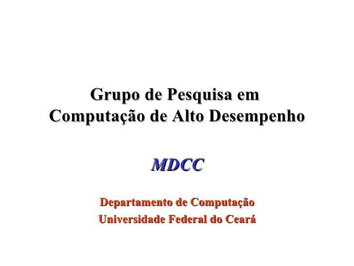 Grupo de Pesquisa em  Computação de Alto Desempenho MDCC Departamento de Computação Universidade Federal do Ceará