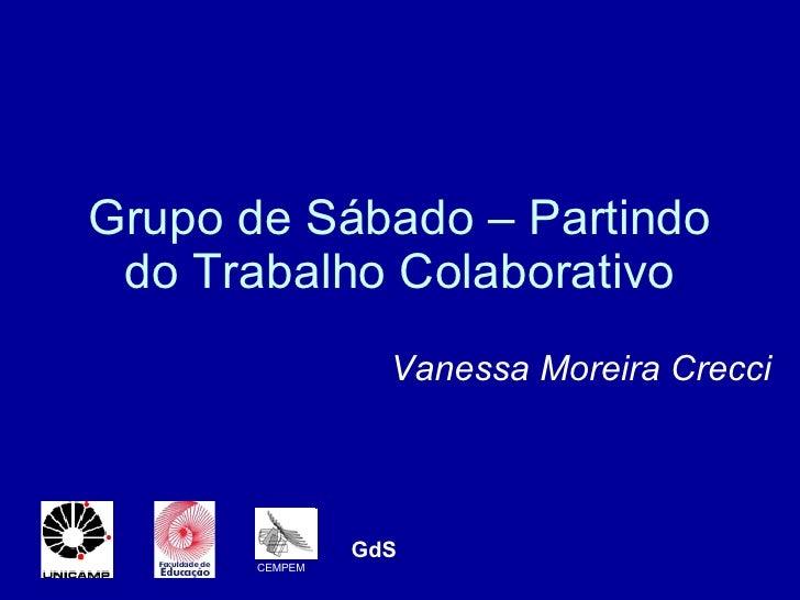 Grupo de Sábado – Partindo do Trabalho Colaborativo Vanessa Moreira Crecci CEMPEM GdS