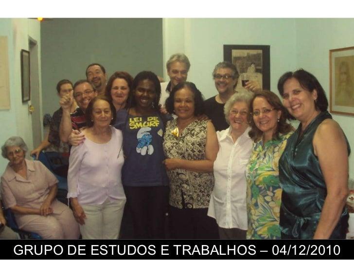 GRUPO DE ESTUDOS E TRABALHOS – 04/12/2010