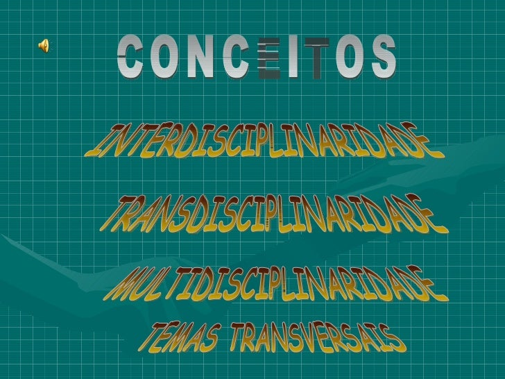 TEMAS TRANSVERSAIS MULTIDISCIPLINARIDADE TRANSDISCIPLINARIDADE INTERDISCIPLINARIDADE CONCEITOS