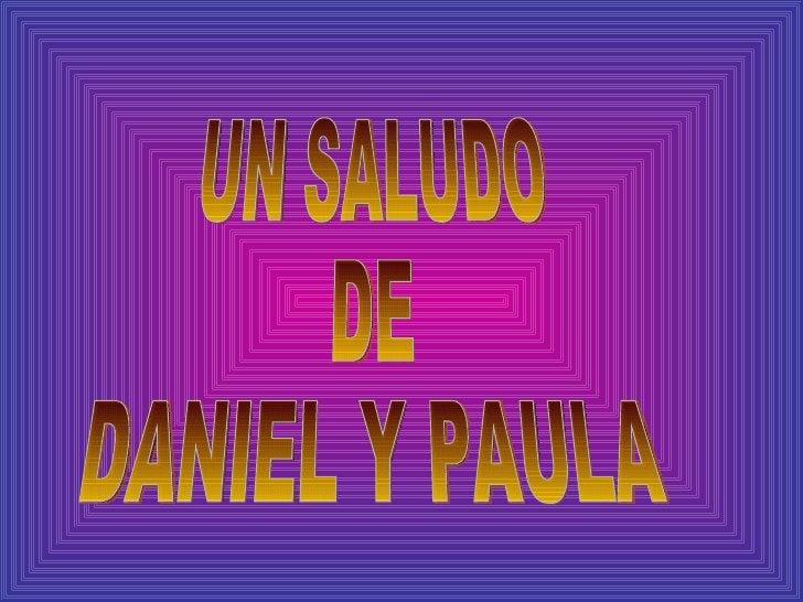 UN SALUDO DE  DANIEL Y PAULA