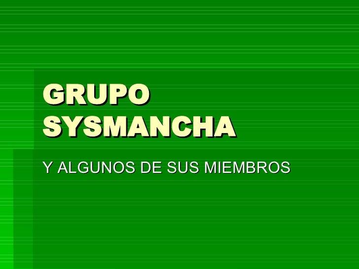 GRUPO SYSMANCHA Y ALGUNOS DE SUS MIEMBROS