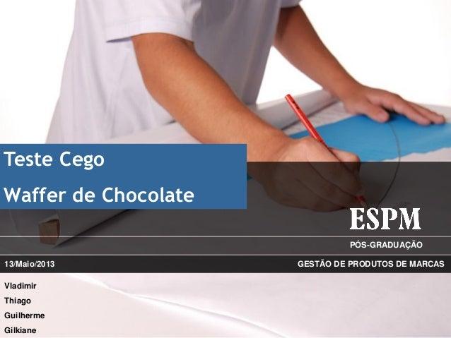 PÓS-GRADUAÇÃOTeste CegoWaffer de ChocolateGESTÃO DE PRODUTOS DE MARCASVladimirThiagoGuilhermeGilkiane13/Maio/2013