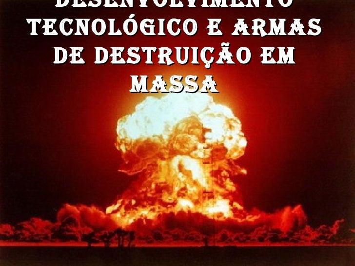 Desenvolvimento tecnológico e armas de destruição em massa